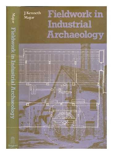 Fieldwork in Industrial Archaeology By J.Kenneth Major
