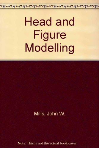 Head and Figure Modelling By John W. Mills