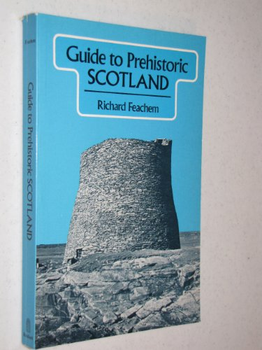 Guide to Prehistoric Scotland By Richard Feachem, KBE