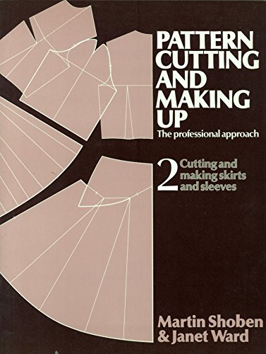 Pattern Cutting and Making Up: Cutting and Making Skirts and Sleeves v. 2: The Professional Approach By Martin Shoben