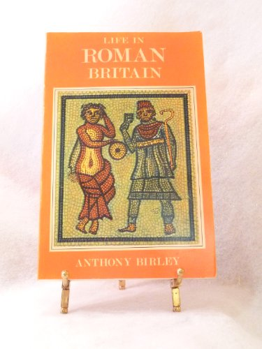 Life in Roman Britain By Anthony Birley