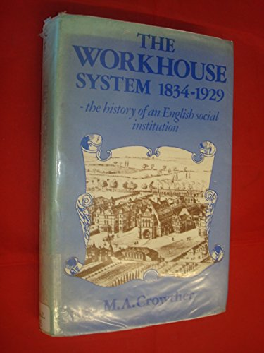 Workhouse System, 1834-1929 By M. A. Crowther