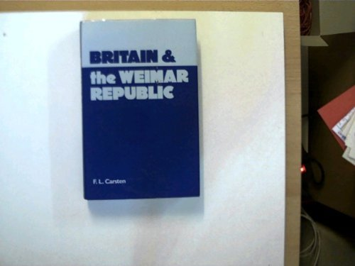 Britain and the Weimar Republic By F.L. Carsten