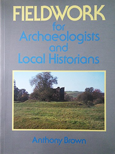 Fieldwork for Archaeologists and Local Historians By Antony Barrington Brown