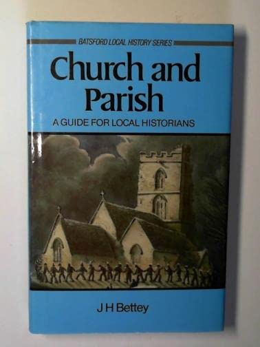 Church and Parish: Introduction for Local Historians (Batsford Local History) By J. H. Bettey