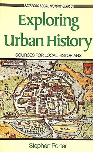 Exploring Urban History By Stephen Porter