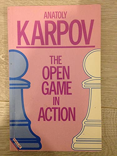 OPEN GAME IN ACTION By Anatolii Karpov
