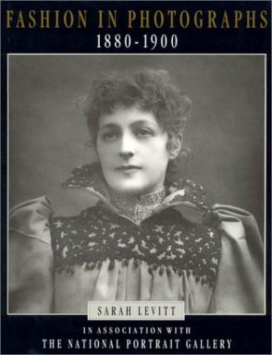 Fashion in Photographs: 1880-1900 By Sarah Levitt