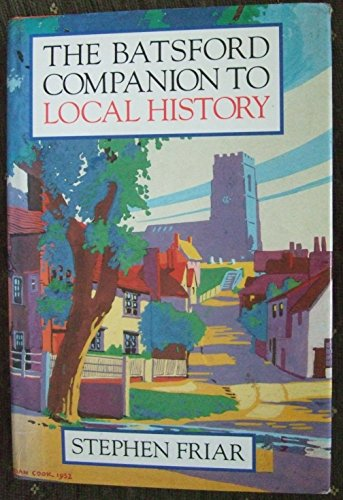 Batsford Companion to Local History by Stephen Friar