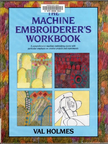 The Machine Embroiderer's Workbook by Val Holmes