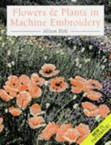 FLOWERS & PLANTS MACHINE EMBROID By Alison Holt