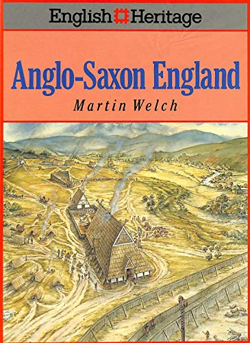 English Heritage Book of Anglo-Saxon England by Martin G. Welch