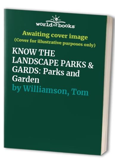 KNOW THE LANDSCAPE PARKS & GARDS By Tom Williamson