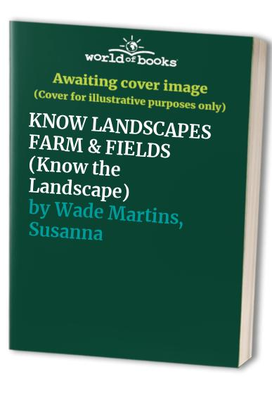 KNOW LANDSCAPES FARM & FIELDS By Susanna Wade Martins