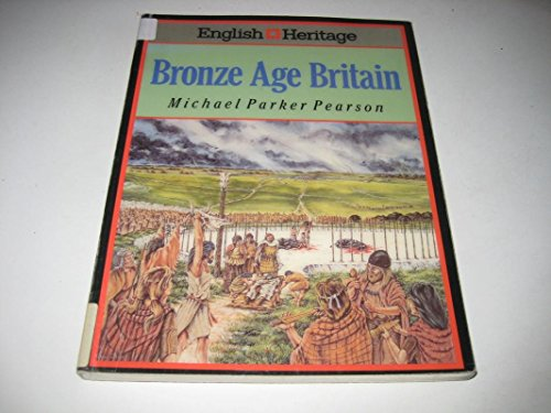 English Heritage Book of Bronze Age Britain By Michael Parker Pearson