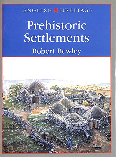 English Heritage Book of Prehistoric Settlements By Robert Bewley