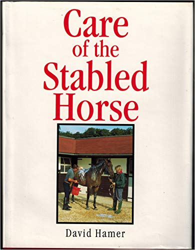 CARE OF THE STABLED HORSE By David Hamer