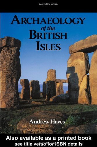 Archaeology of the British Isles: With a Gazetteer of Sites in England, Wales, Scotland and Ireland By Andrew Hayes