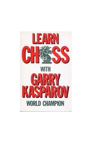 LEARN CHESS WITH GARRY KASPAROV By Garry Kasparov