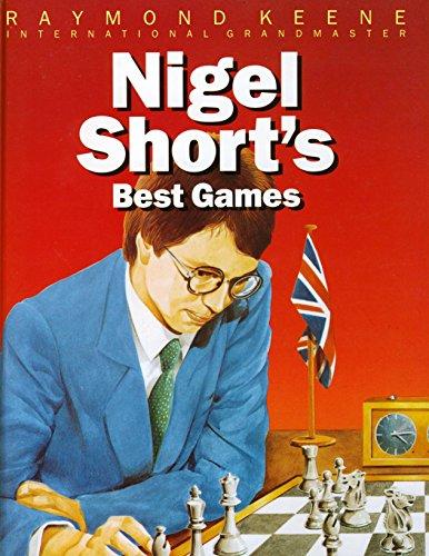 NIGEL SHORT'S BEST GAMES By Raymond Keene