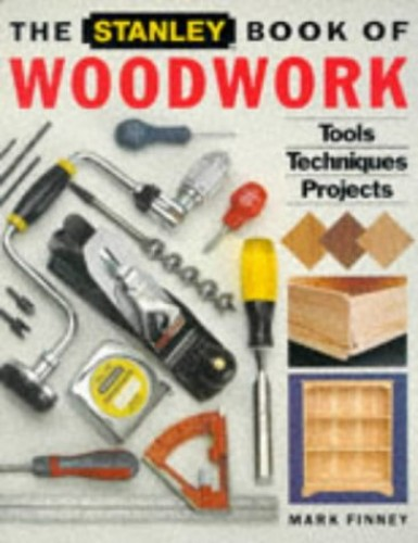 The Stanley Book of Woodwork by Mark Finney