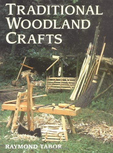 Traditional Woodland Crafts (Batsford Woodworking Book) By Ray Tabor