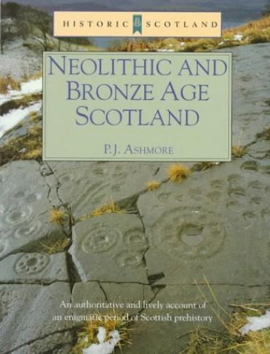 NEOLOTHIC & BRONZE AGE SCOTLAND (Historic Scotland)