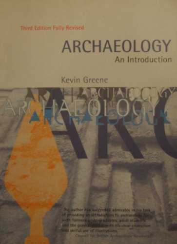 Archaeology: An Introduction - The History, Principles and Methods of Modern Archaeology by Kevin Greene
