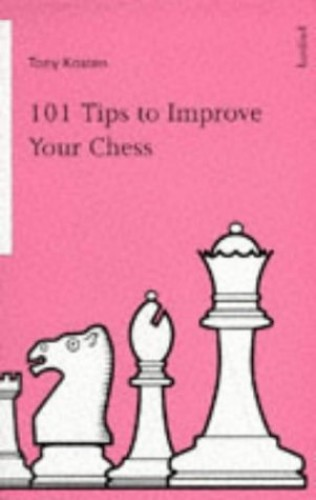 101 TIPS TO IMPROVE YOUR CHESS By Tony Kosten