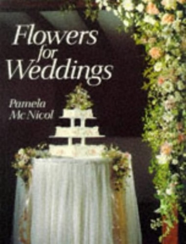 FLOWERS FOR WEDDINGS By Pamela McNicol