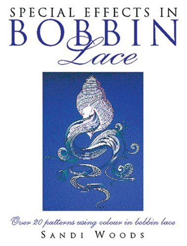 SPECIAL EFFECTS IN BOBBIN LACE By Sandi Woods