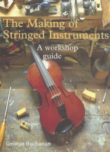 MAKING STRINGED INSTRUMENTS By George Buchanan