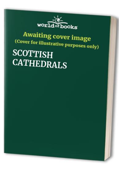SCOTTISH CATHEDRALS By Richard Fawcett
