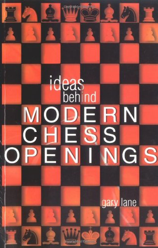 IDEAS BEHIND MODERN CHESS OPENINGS By Gary Lane