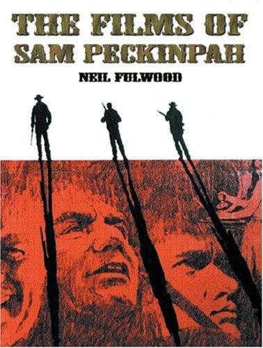 FILMS OF SAM PECKINPAH By Neil Fulwood