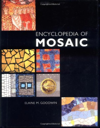 ENCYCLOPEDIA OF MOSAIC By Elaine M. Goodwin