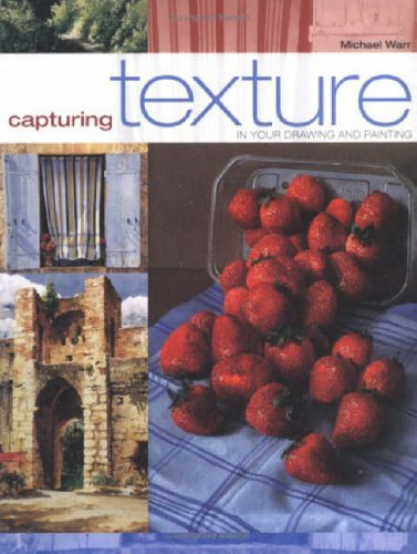 Capturing Texture In Your Drawing & Painting By Michael Warr