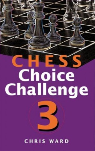 Chess Choice Challenge 3: No. 3 By Chris Ward