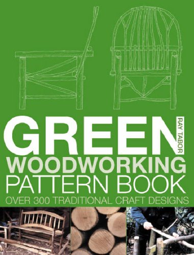 Green Woodworking Pattern Book: Over 300 Traditional Craft Designs By Ray Tabor
