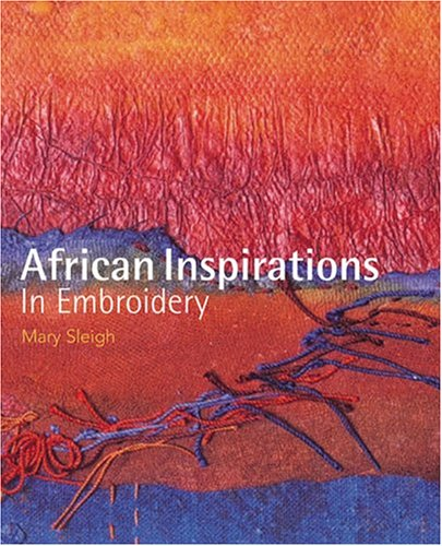 AFRICAN INSPIRATIONS IN EMBROIDERY By Mary Sleigh