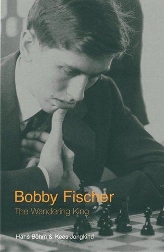 BOBBY FISCHER WANDERING KING By Kees Jongkind
