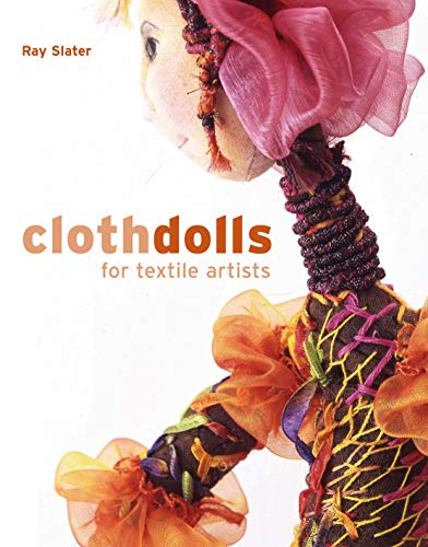 cloth dolls for textile artists by ray slater hardback book the