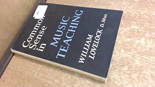 Common Sense in Music Teaching By William Lovelock