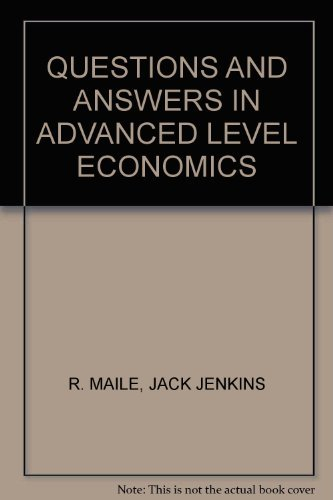 Questions and Answers in Advanced Level Economics By R. Maile