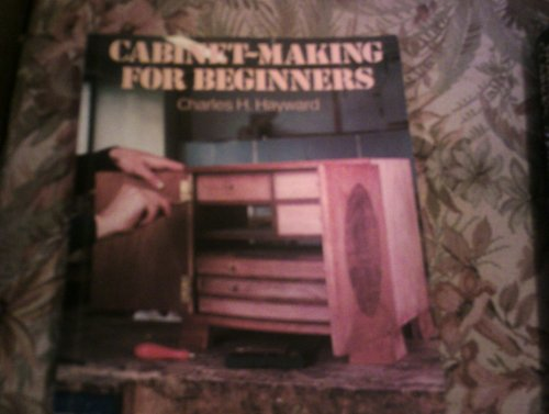 Cabinet Making for Beginners By Charles H. Hayward