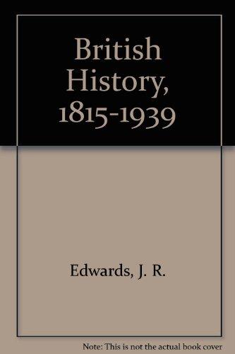 British History, 1815-1939 By J. R. Edwards