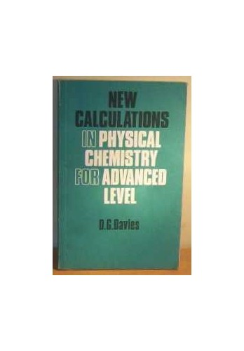 New Calculations in Physical Chemistry for Advanced Level By David Gwyn Davies