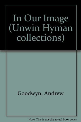 In Our Image (Unwin Hyman collections) by Andrew Goodwyn