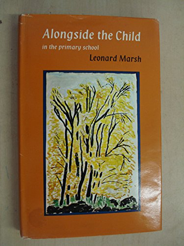 Alongside the Child in the Primary School By Leonard George Marsh