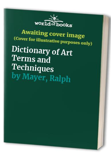 Dictionary of Art Terms and Techniques By Ralph Mayer